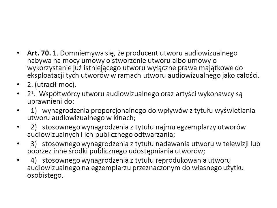 Art. 70. 1. Domniemywa się, że producent utworu audiowizualnego nabywa na mocy umowy o stworzenie utworu albo umowy o wykorzystanie już istniejącego utworu wyłączne prawa majątkowe do eksploatacji tych utworów w ramach utworu audiowizualnego jako całości.