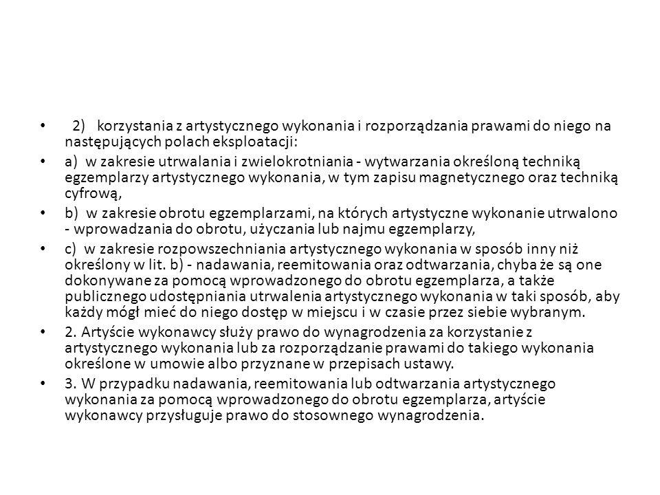 2) korzystania z artystycznego wykonania i rozporządzania prawami do niego na następujących polach eksploatacji: