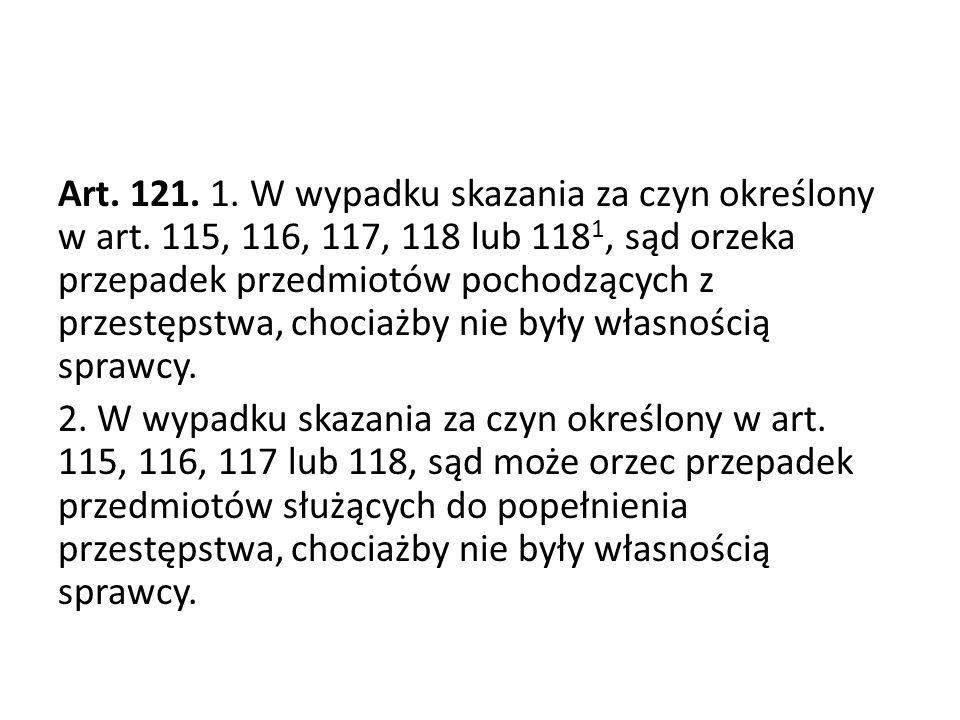 Art. 121. 1. W wypadku skazania za czyn określony w art