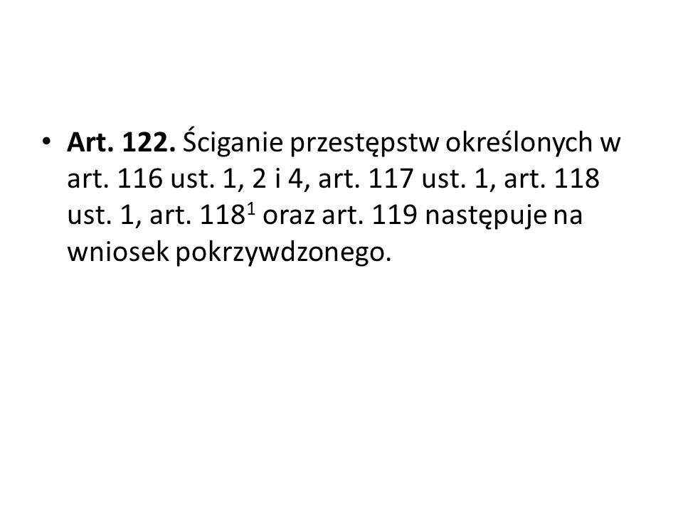 Art. 122. Ściganie przestępstw określonych w art. 116 ust