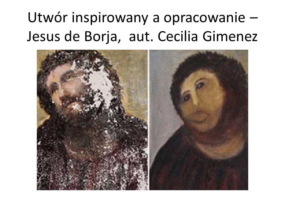 Utwór inspirowany a opracowanie – Jesus de Borja, aut. Cecilia Gimenez