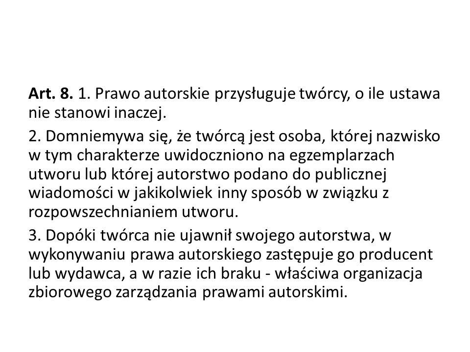 Art. 8. 1. Prawo autorskie przysługuje twórcy, o ile ustawa nie stanowi inaczej.