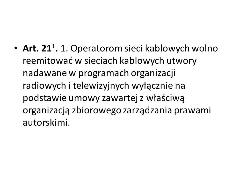 Art. 211. 1. Operatorom sieci kablowych wolno reemitować w sieciach kablowych utwory nadawane w programach organizacji radiowych i telewizyjnych wyłącznie na podstawie umowy zawartej z właściwą organizacją zbiorowego zarządzania prawami autorskimi.