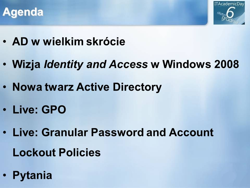 AgendaAD w wielkim skrócie. Wizja Identity and Access w Windows 2008. Nowa twarz Active Directory. Live: GPO.