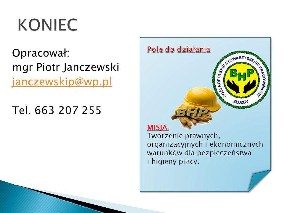 KONIEC Pole do działania. Opracował: mgr Piotr Janczewski janczewskip@wp.pl Tel. 663 207 255 MISJA: