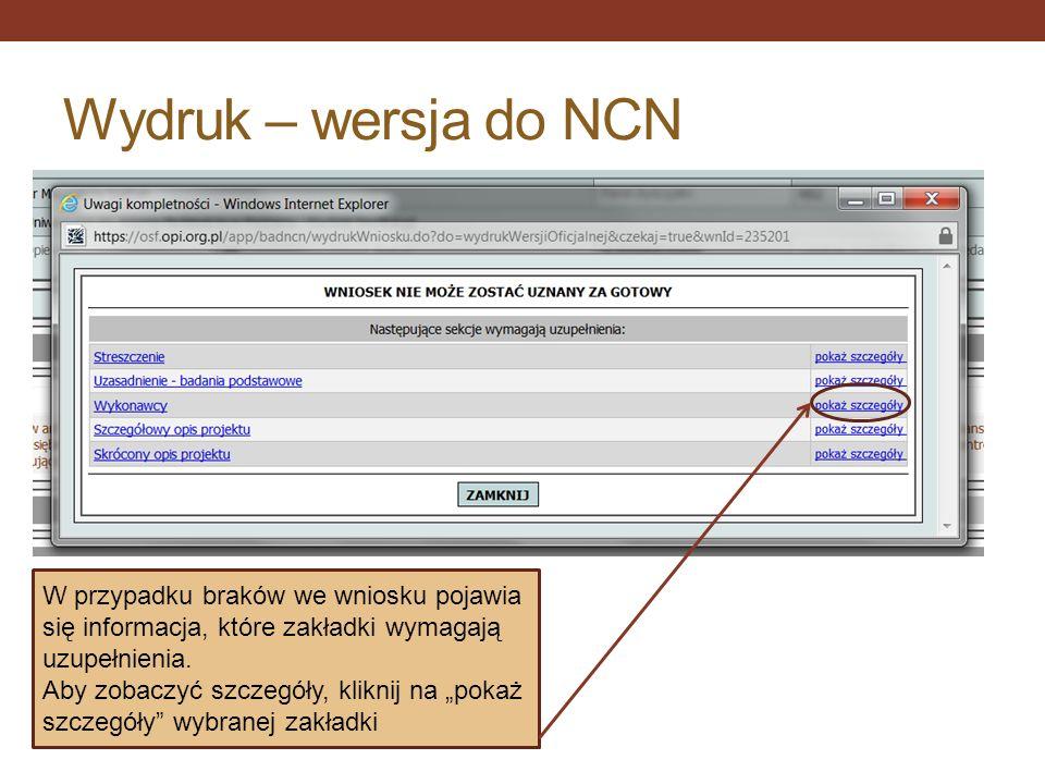 Wydruk – wersja do NCN W przypadku braków we wniosku pojawia się informacja, które zakładki wymagają uzupełnienia.