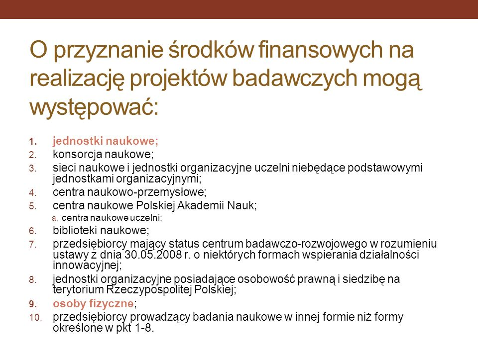 O przyznanie środków finansowych na realizację projektów badawczych mogą występować: