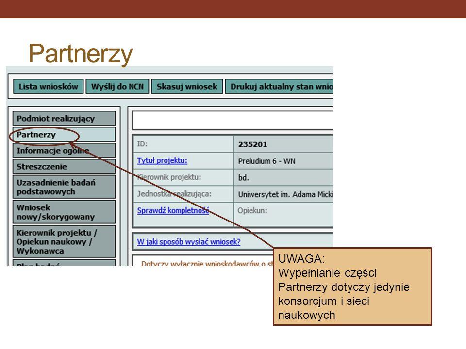 Partnerzy UWAGA: Wypełnianie części Partnerzy dotyczy jedynie konsorcjum i sieci naukowych