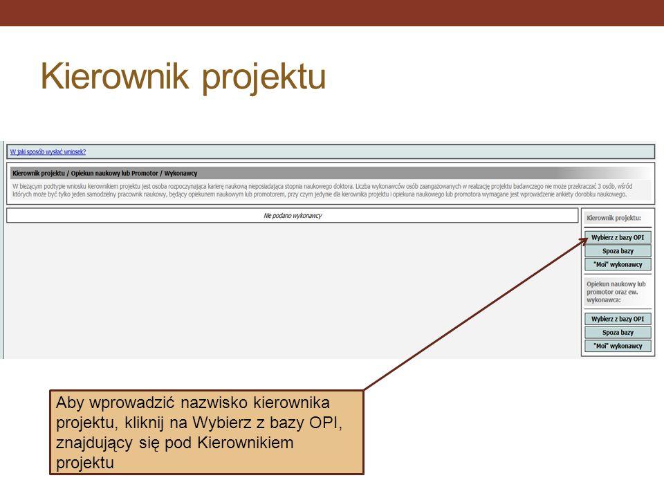 Kierownik projektu Aby wprowadzić nazwisko kierownika projektu, kliknij na Wybierz z bazy OPI, znajdujący się pod Kierownikiem projektu.