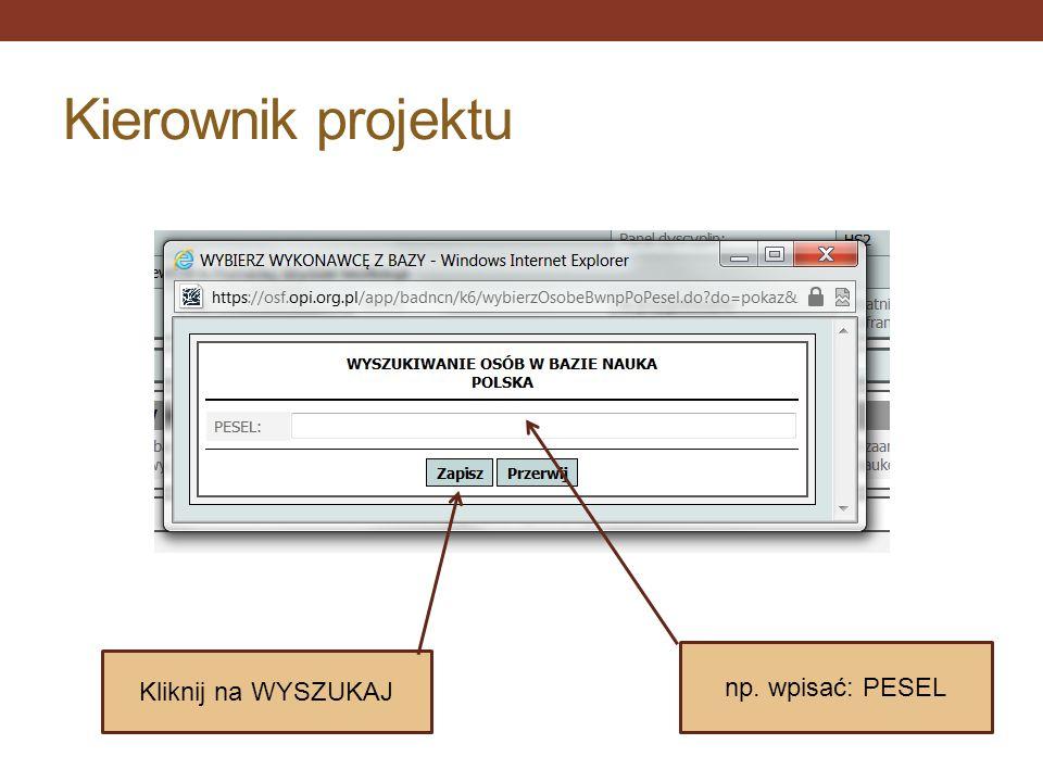 Kierownik projektu np. wpisać: PESEL Kliknij na WYSZUKAJ
