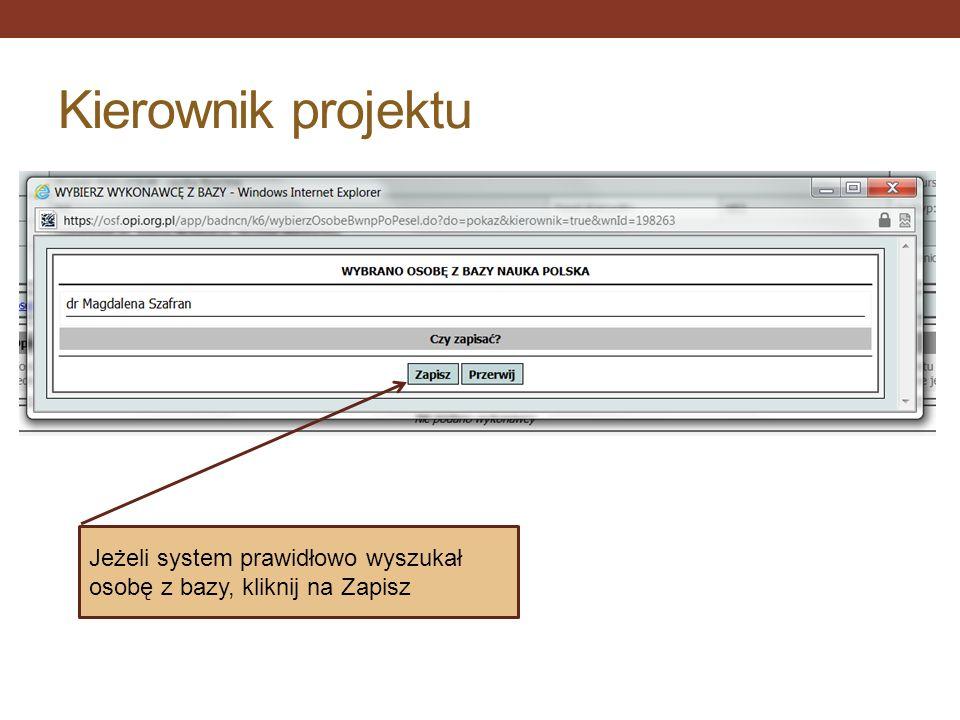 Kierownik projektu Jeżeli system prawidłowo wyszukał osobę z bazy, kliknij na Zapisz