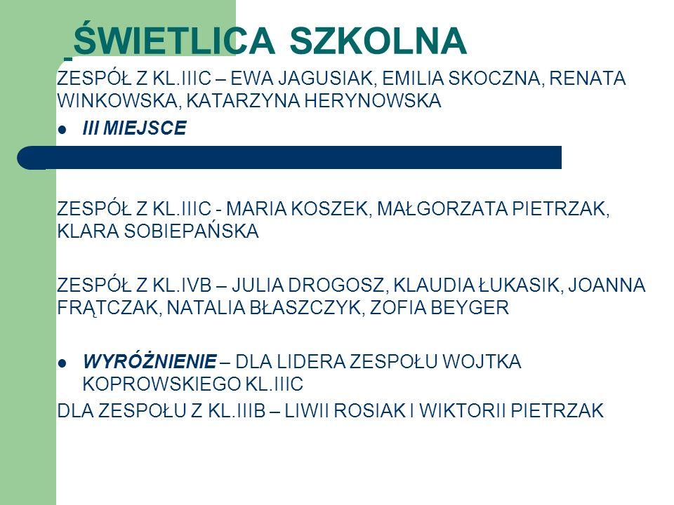 ŚWIETLICA SZKOLNAZESPÓŁ Z KL.IIIC – EWA JAGUSIAK, EMILIA SKOCZNA, RENATA WINKOWSKA, KATARZYNA HERYNOWSKA.