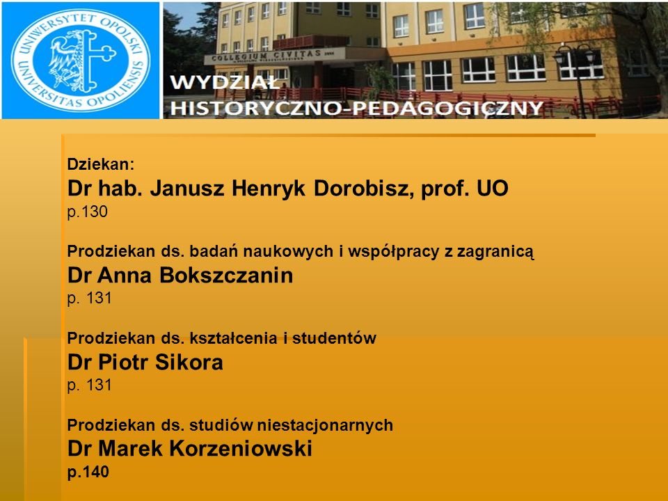 DZIEKANI Dr hab. Janusz Henryk Dorobisz, prof. UO Dr Anna Bokszczanin