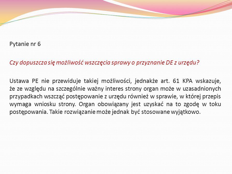 Pytanie nr 6 Czy dopuszcza się możliwość wszczęcia sprawy o przyznanie DE z urzędu