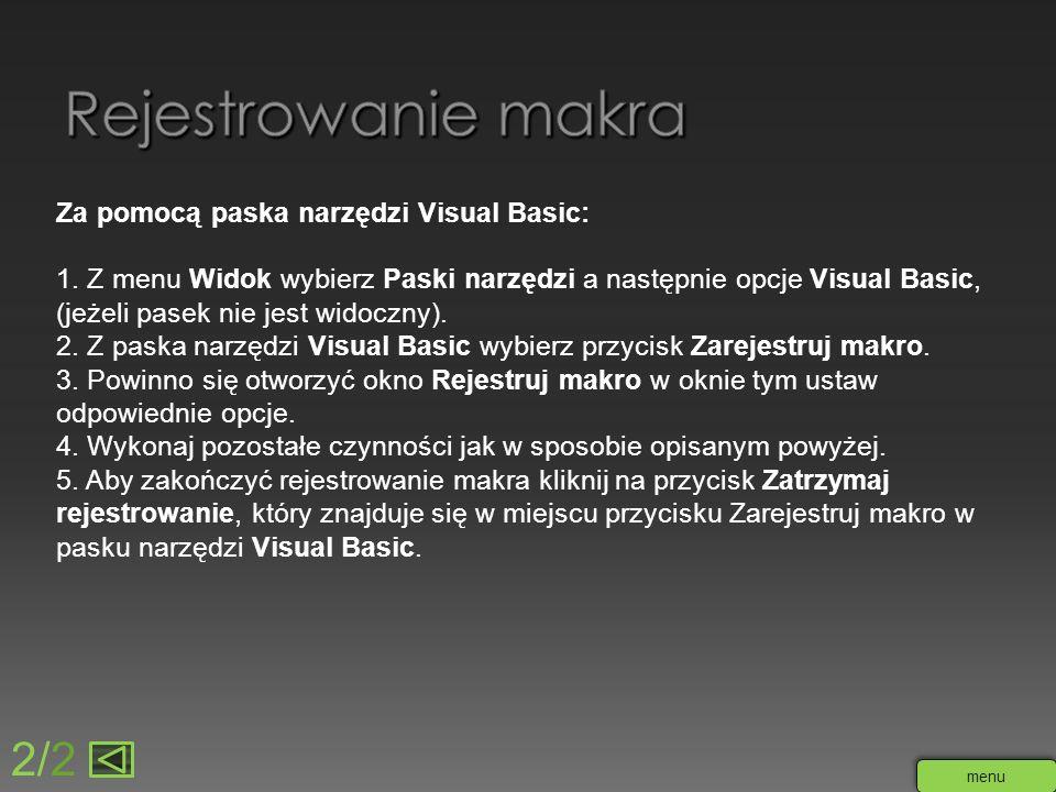 Rejestrowanie makra 2/2 Za pomocą paska narzędzi Visual Basic: