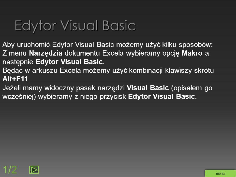 Edytor Visual Basic Aby uruchomić Edytor Visual Basic możemy użyć kilku sposobów: