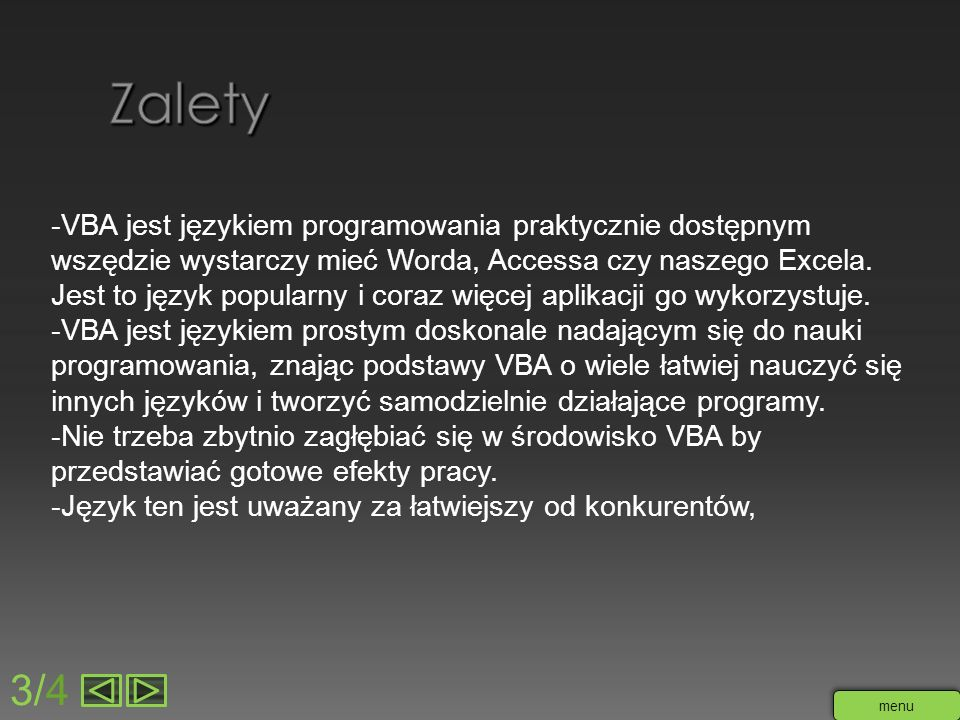 Zalety -VBA jest językiem programowania praktycznie dostępnym wszędzie wystarczy mieć Worda, Accessa czy naszego Excela.