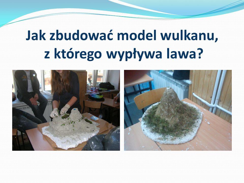 Jak zbudować model wulkanu, z którego wypływa lawa