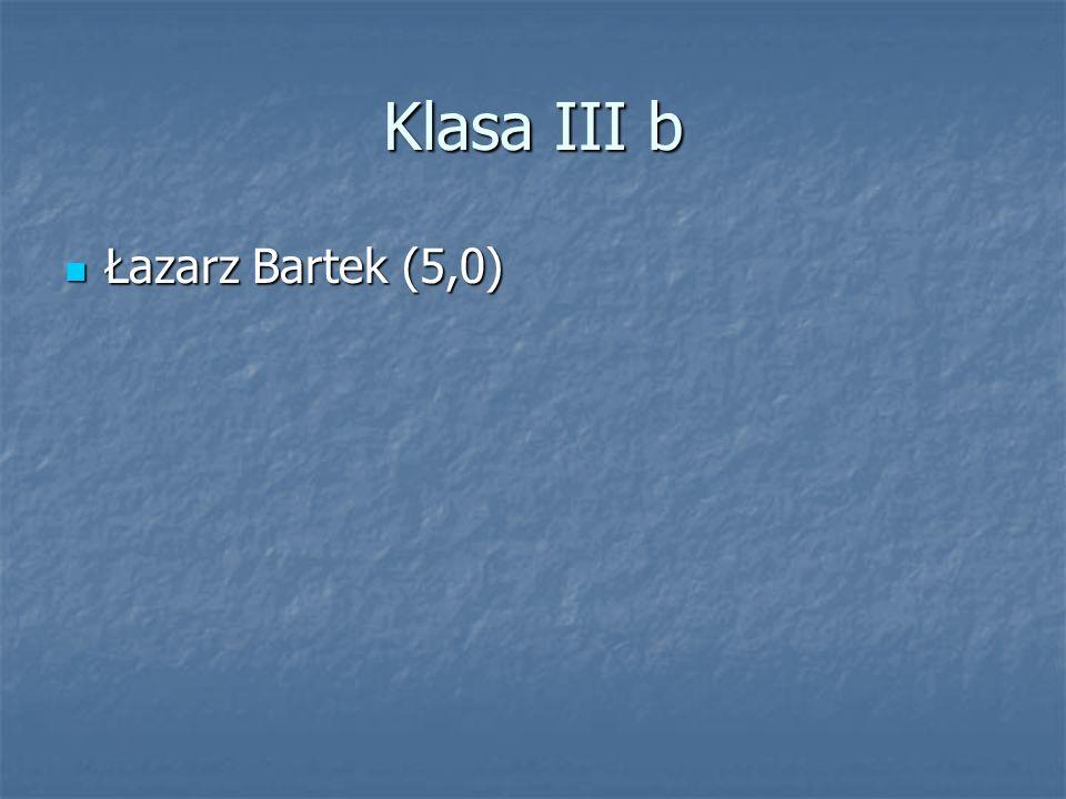 Klasa III b Łazarz Bartek (5,0)