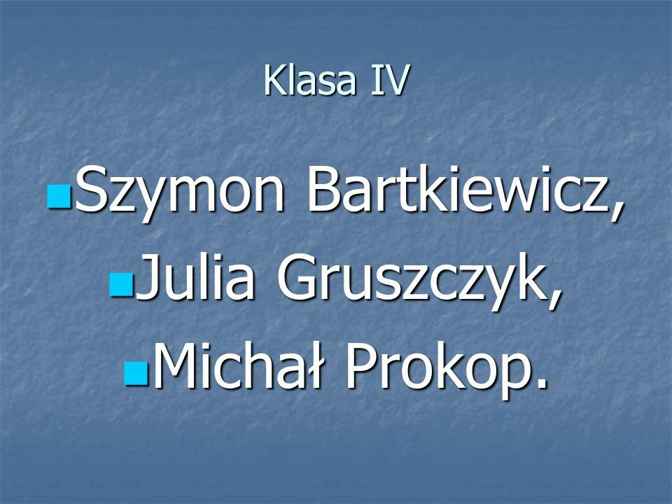 Klasa IV Szymon Bartkiewicz, Julia Gruszczyk, Michał Prokop.