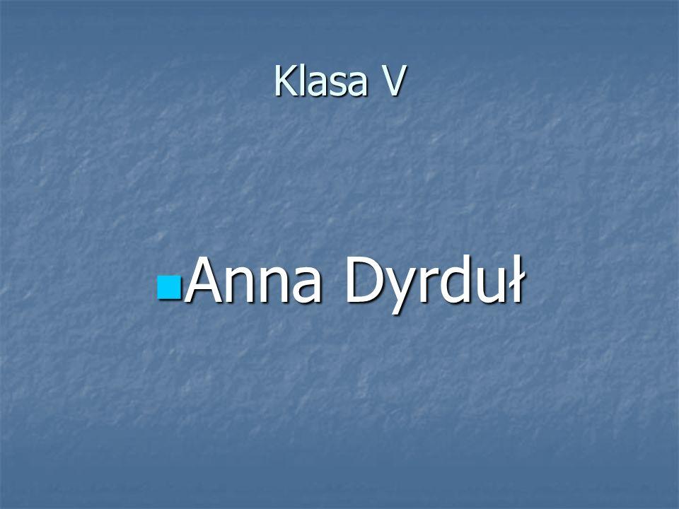 Klasa V Anna Dyrduł