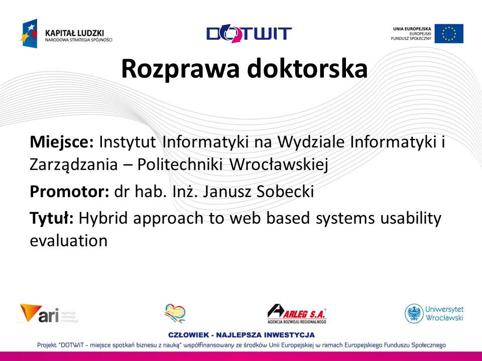 Rozprawa doktorska Miejsce: Instytut Informatyki na Wydziale Informatyki i Zarządzania – Politechniki Wrocławskiej.