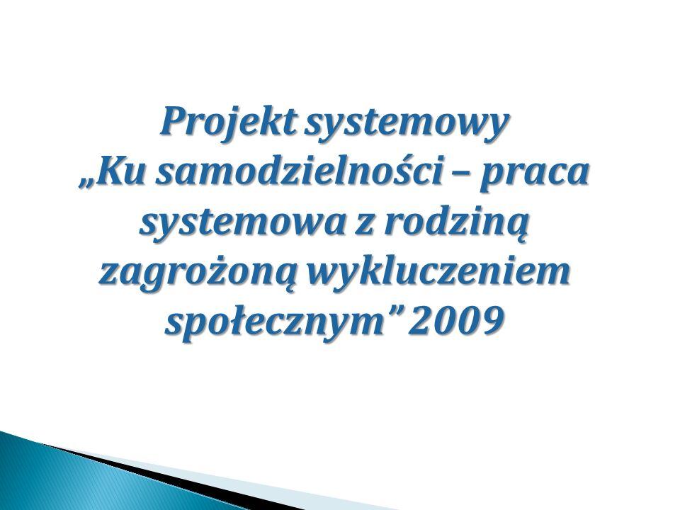 """Projekt systemowy""""Ku samodzielności – praca systemowa z rodziną zagrożoną wykluczeniem społecznym 2009."""