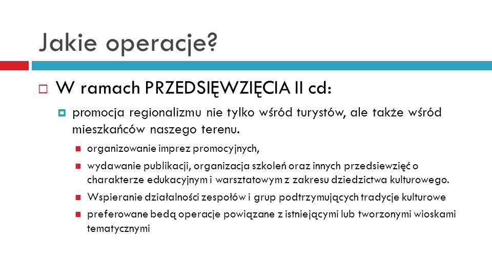 Jakie operacje W ramach PRZEDSIĘWZIĘCIA II cd: