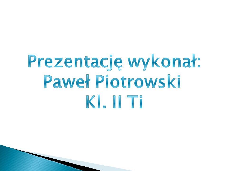Prezentację wykonał: Paweł Piotrowski Kl. II Ti