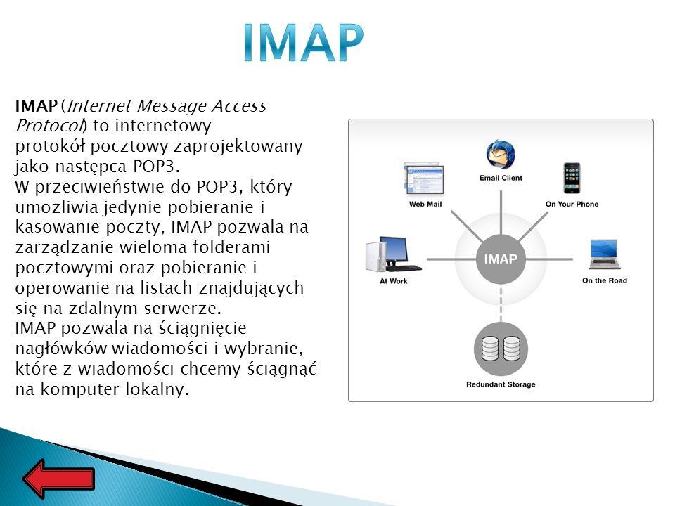 IMAP IMAP (Internet Message Access Protocol) to internetowy protokół pocztowy zaprojektowany jako następca POP3.