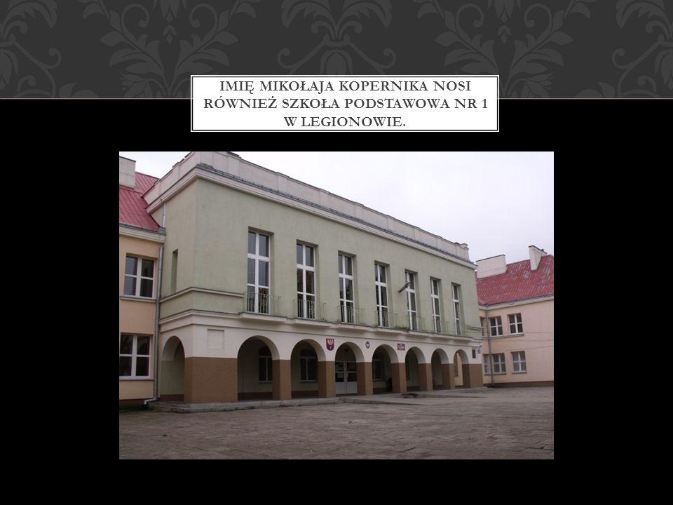 Imię Mikołaja Kopernika nosi również Szkoła Podstawowa nr 1 w Legionowie.
