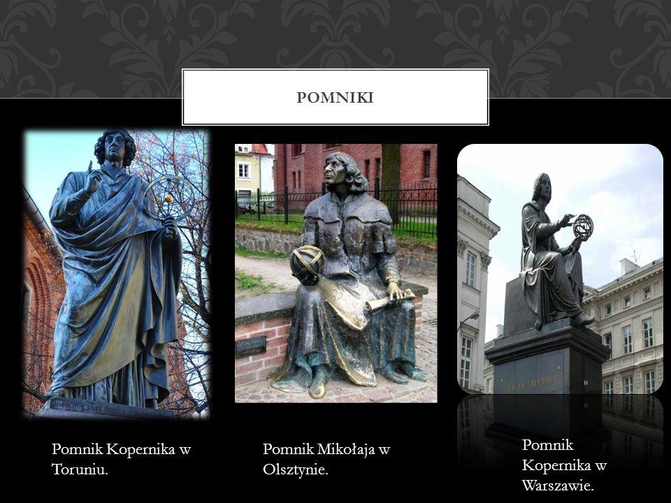 Pomniki Pomnik Kopernika w Toruniu. Pomnik Mikołaja w Olsztynie. Pomnik Kopernika w Warszawie.