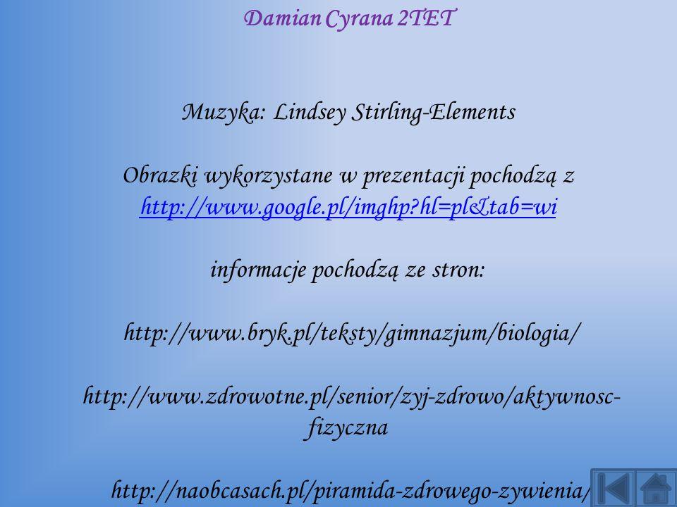 Autor: Damian Cyrana 2TET Muzyka: Lindsey Stirling-Elements Obrazki wykorzystane w prezentacji pochodzą z http://www.google.pl/imghp hl=pl&tab=wi informacje pochodzą ze stron: http://www.bryk.pl/teksty/gimnazjum/biologia/ http://www.zdrowotne.pl/senior/zyj-zdrowo/aktywnosc-fizyczna http://naobcasach.pl/piramida-zdrowego-zywienia/ http://vitalia.pl/artykul678_Skutki-braku-aktywnosci-fizycznej.html