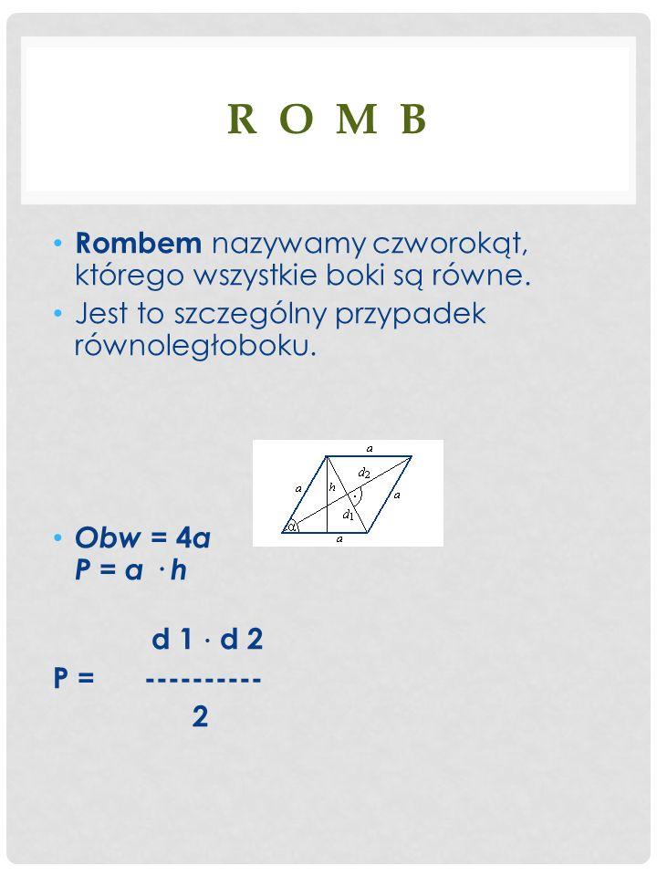 R O M B Rombem nazywamy czworokąt, którego wszystkie boki są równe.
