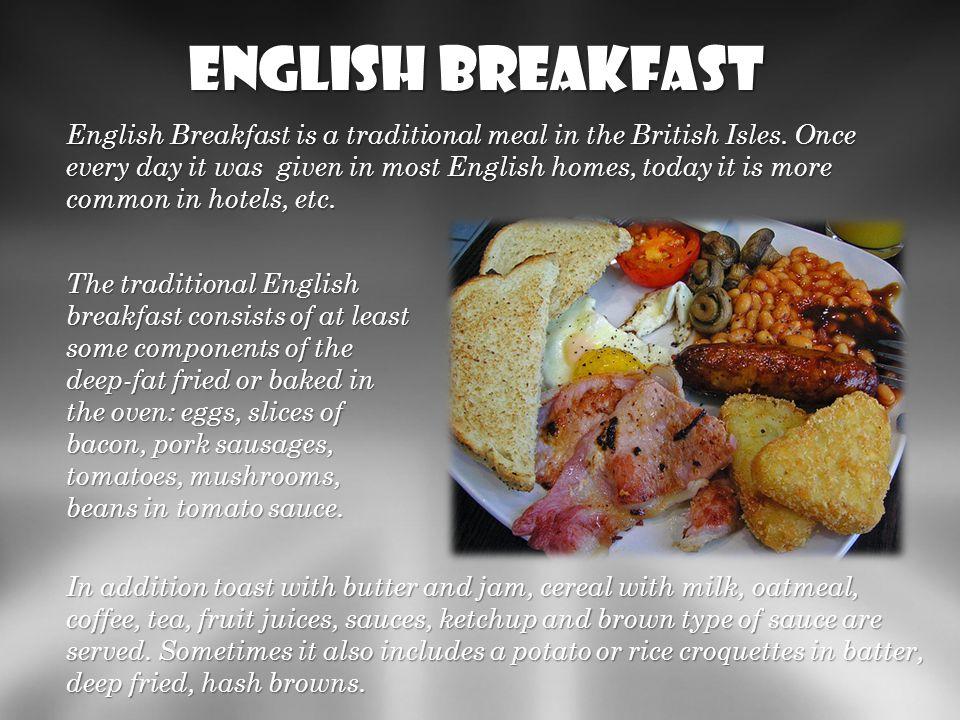 tradycyjny posiłek (śniadanie) serwowany na ciepło w krajach Wysp Brytyjskich. Kiedyś codzienny w większości angielskich domów, obecnie podawany głównie w hotelach, pensjonatach i B&B.