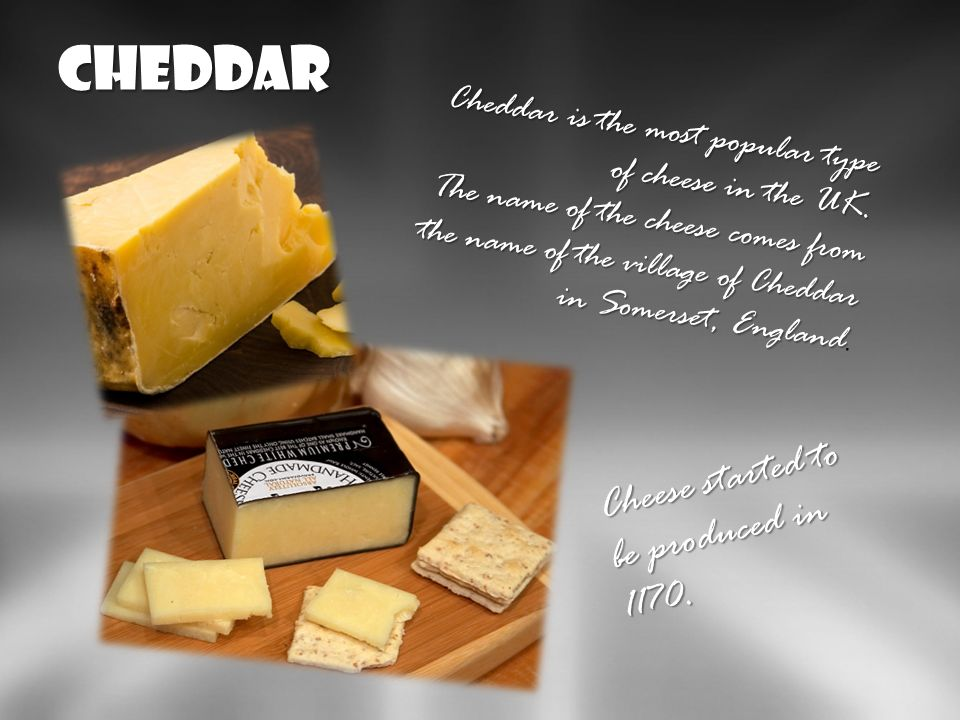 Cheddar Cheese started to be produced in 1170.