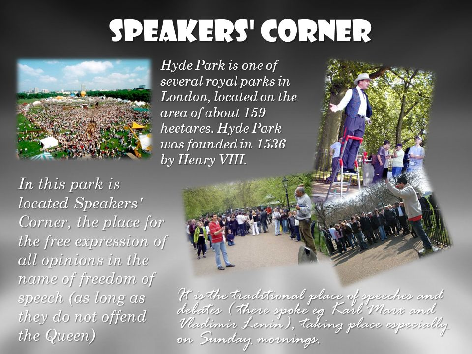 Speakers Corner http://pl.wikipedia.org/wiki/Hyde_Park.