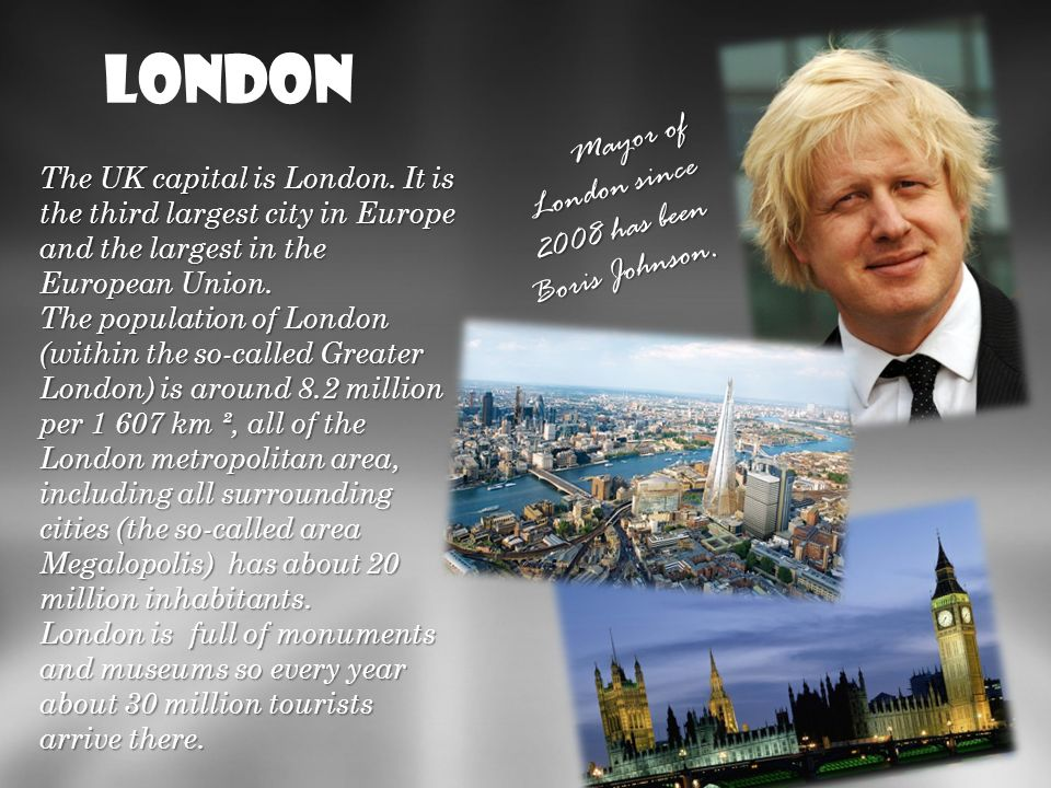 London Mayor of London since 2008 has been Boris Johnson.