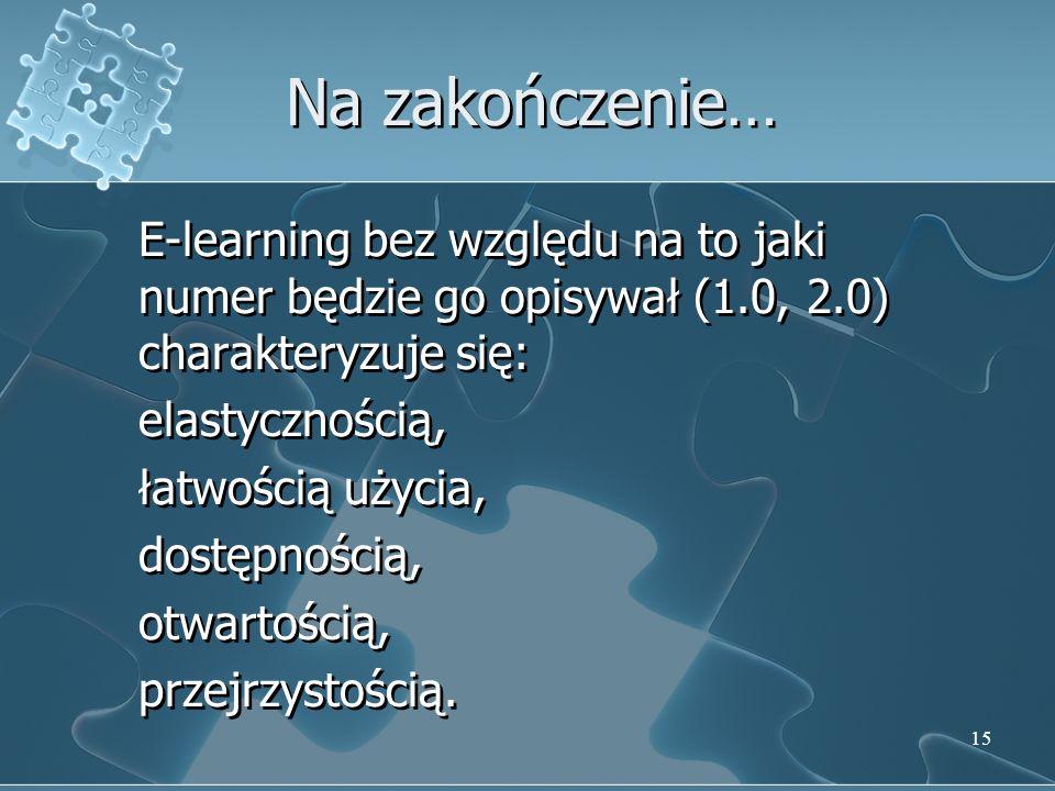 Na zakończenie… E-learning bez względu na to jaki numer będzie go opisywał (1.0, 2.0) charakteryzuje się: