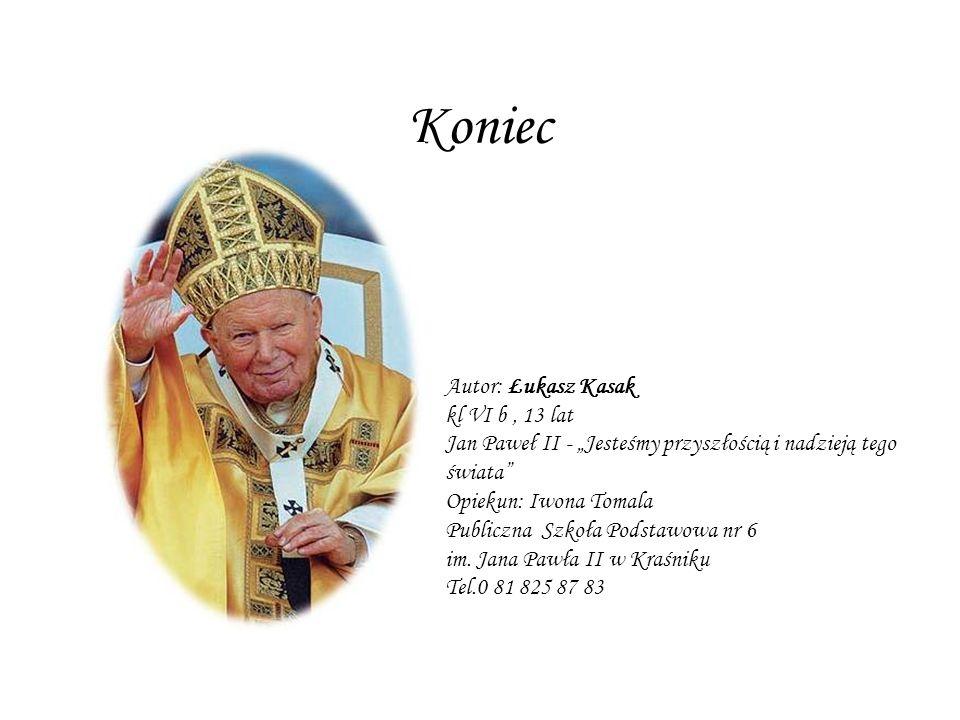 Koniec Autor: Łukasz Kasak kl VI b , 13 lat