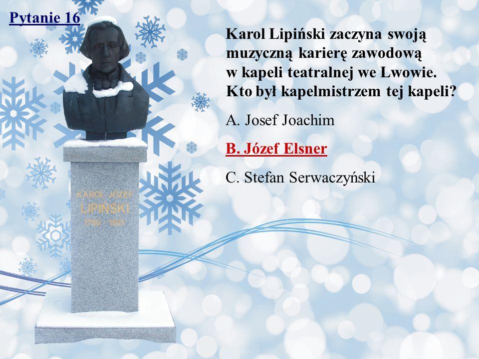 Pytanie 16 Karol Lipiński zaczyna swoją muzyczną karierę zawodową w kapeli teatralnej we Lwowie. Kto był kapelmistrzem tej kapeli