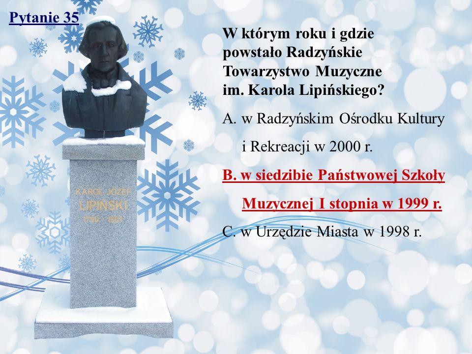 Pytanie 35 W którym roku i gdzie powstało Radzyńskie Towarzystwo Muzyczne im. Karola Lipińskiego