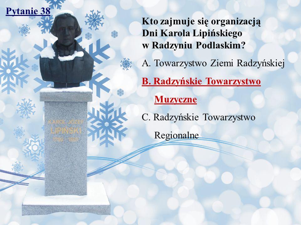 Pytanie 38 Kto zajmuje się organizacją Dni Karola Lipińskiego w Radzyniu Podlaskim