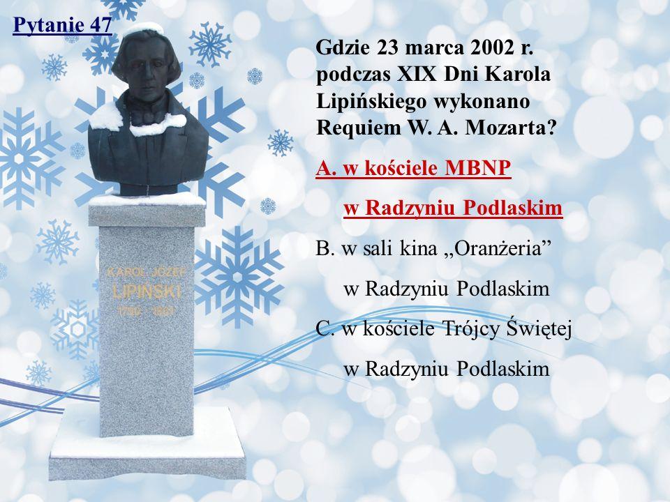 Pytanie 47 Gdzie 23 marca 2002 r. podczas XIX Dni Karola Lipińskiego wykonano Requiem W. A. Mozarta