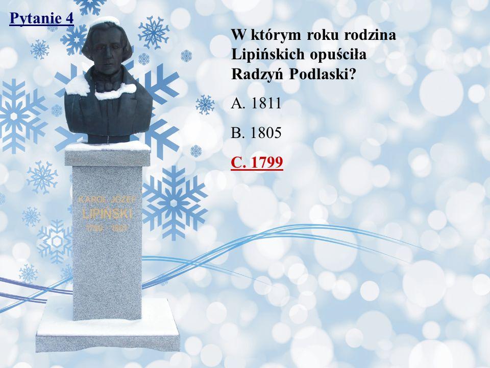 Pytanie 4 W którym roku rodzina Lipińskich opuściła Radzyń Podlaski A. 1811.