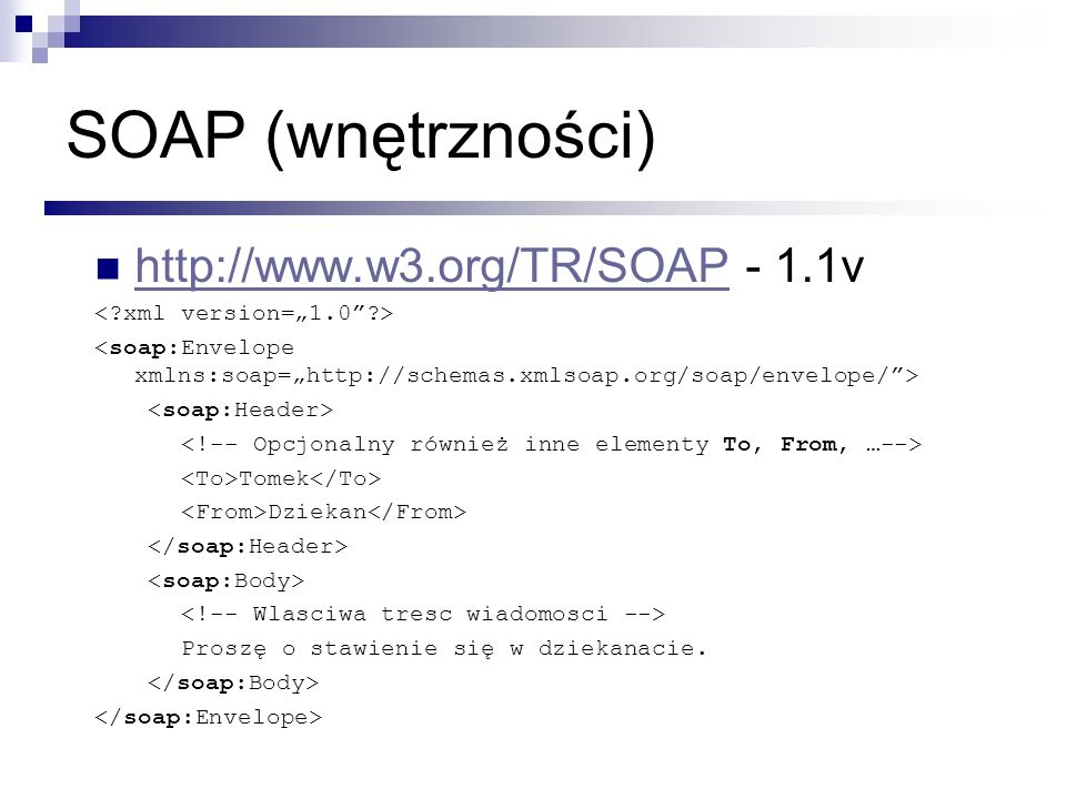 SOAP (wnętrzności) http://www.w3.org/TR/SOAP - 1.1v