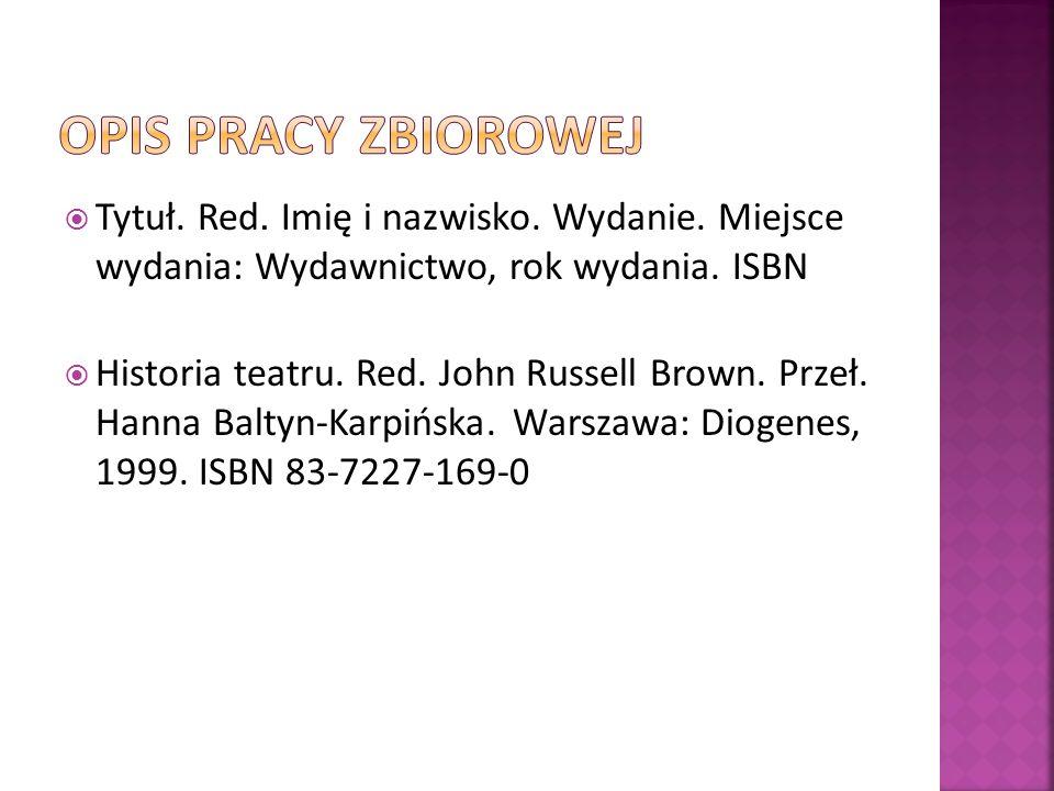 OPIS PRACY ZBIOROWEJ Tytuł. Red. Imię i nazwisko. Wydanie. Miejsce wydania: Wydawnictwo, rok wydania. ISBN.