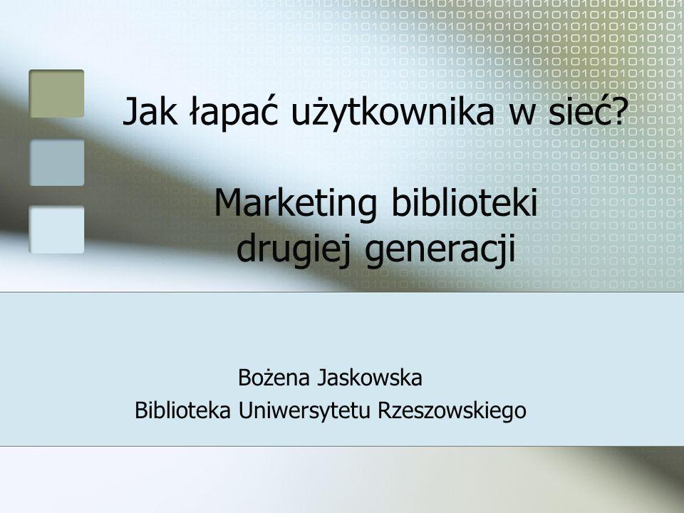 Jak łapać użytkownika w sieć Marketing biblioteki drugiej generacji