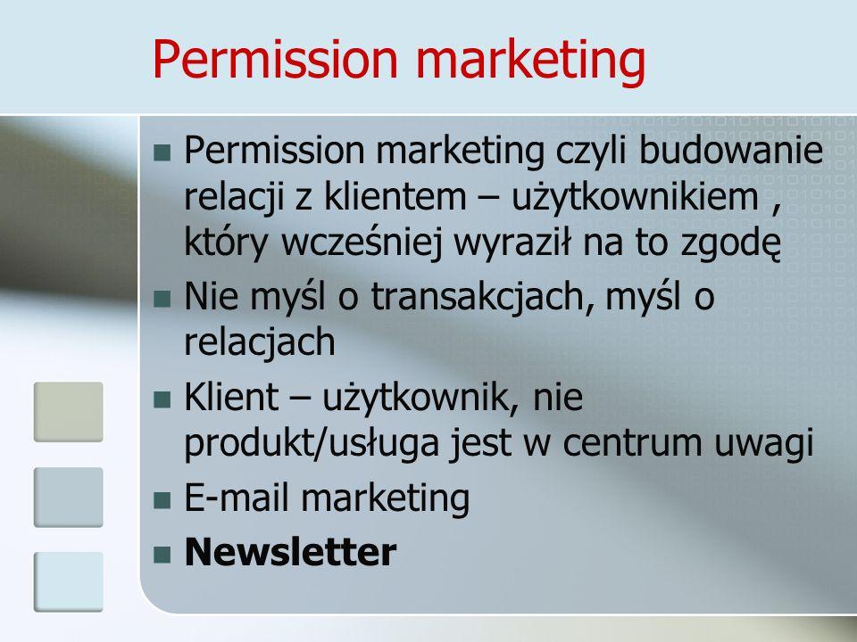 Permission marketing Permission marketing czyli budowanie relacji z klientem – użytkownikiem , który wcześniej wyraził na to zgodę.