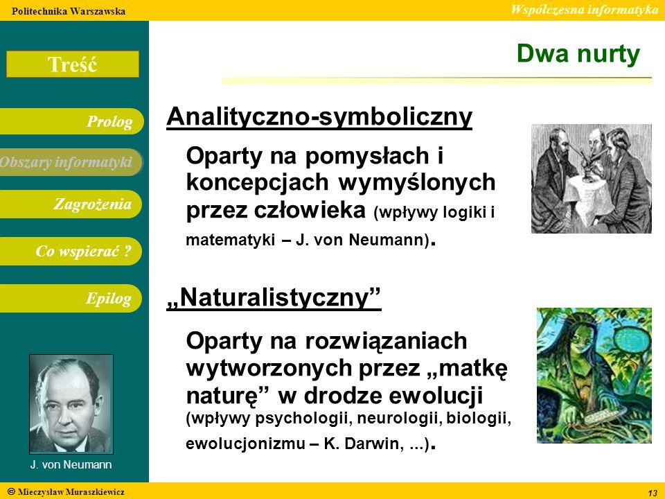 Dwa nurty Analityczno-symboliczny. Oparty na pomysłach i koncepcjach wymyślonych przez człowieka (wpływy logiki i matematyki – J. von Neumann).